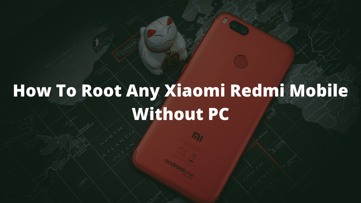 How To Root Any Xiaomi Redmi Mobile Without PC