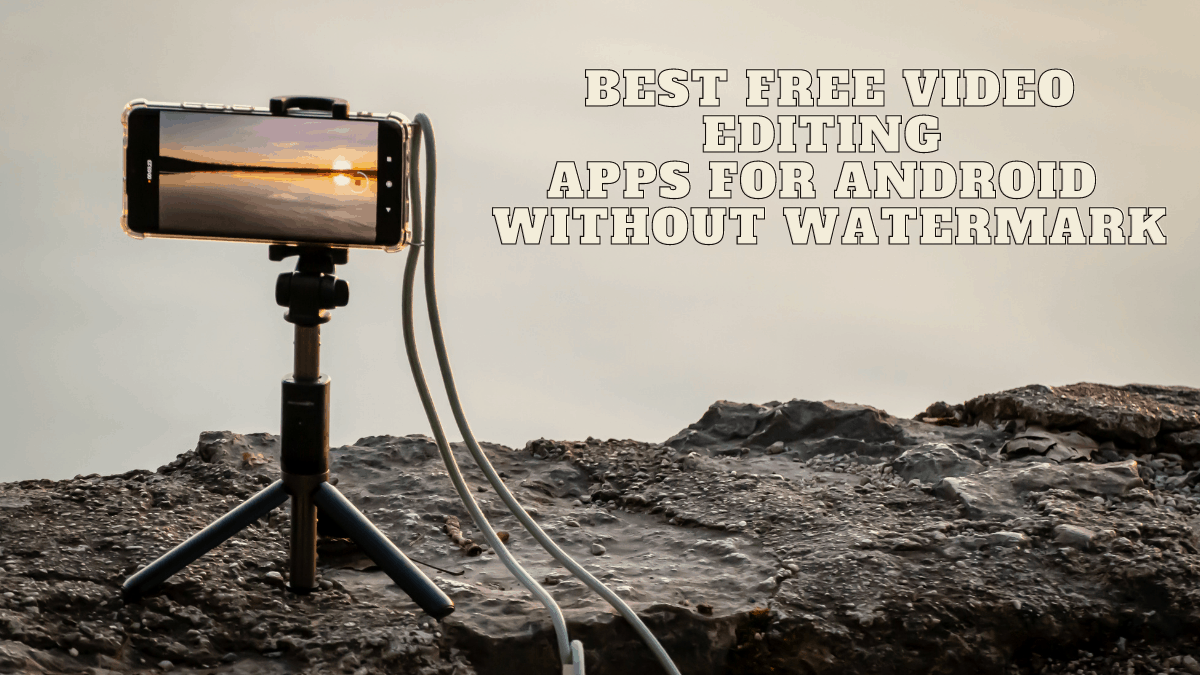 Video Editing Apps for free without watermark